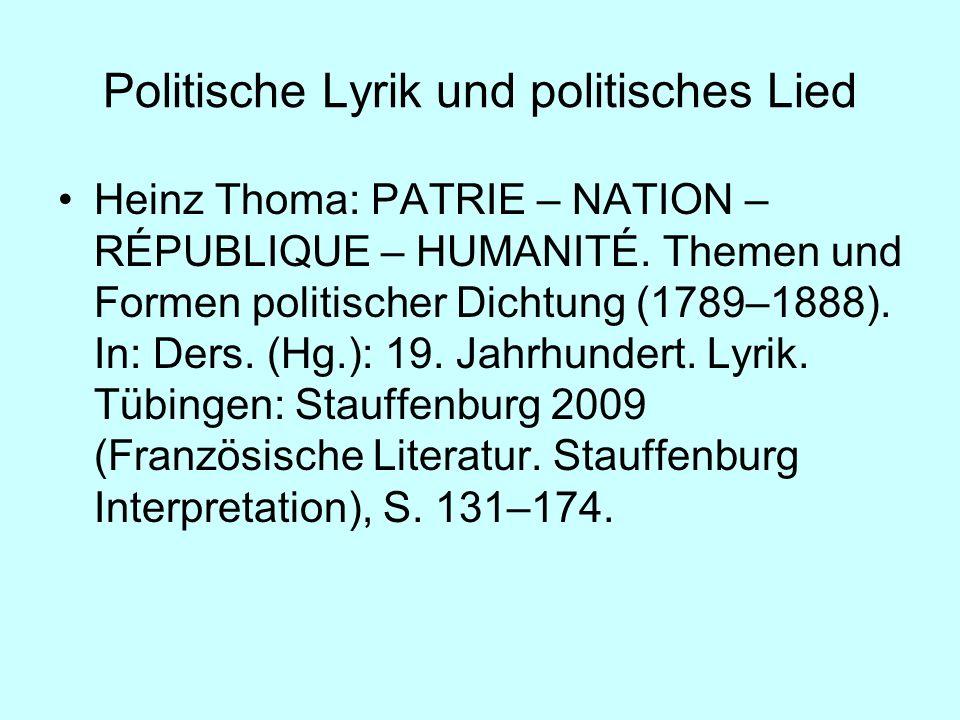 Politische Lyrik und politisches Lied Heinz Thoma: PATRIE – NATION – RÉPUBLIQUE – HUMANITÉ. Themen und Formen politischer Dichtung (1789–1888). In: De