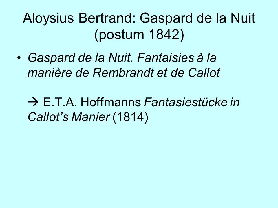 Aloysius Bertrand: Gaspard de la Nuit (postum 1842) Gaspard de la Nuit. Fantaisies à la manière de Rembrandt et de Callot E.T.A. Hoffmanns Fantasiestü
