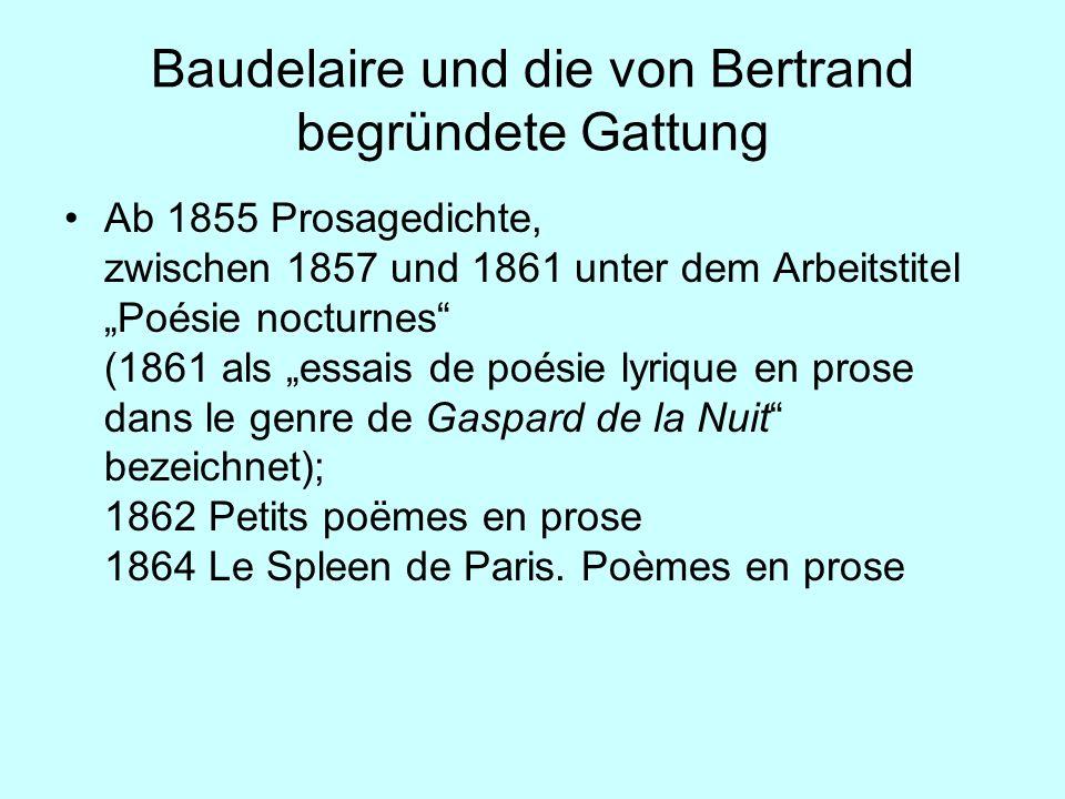 Baudelaire und die von Bertrand begründete Gattung Ab 1855 Prosagedichte, zwischen 1857 und 1861 unter dem Arbeitstitel Poésie nocturnes (1861 als ess