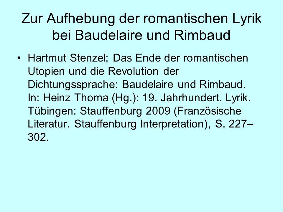 Zur Aufhebung der romantischen Lyrik bei Baudelaire und Rimbaud Hartmut Stenzel: Das Ende der romantischen Utopien und die Revolution der Dichtungsspr