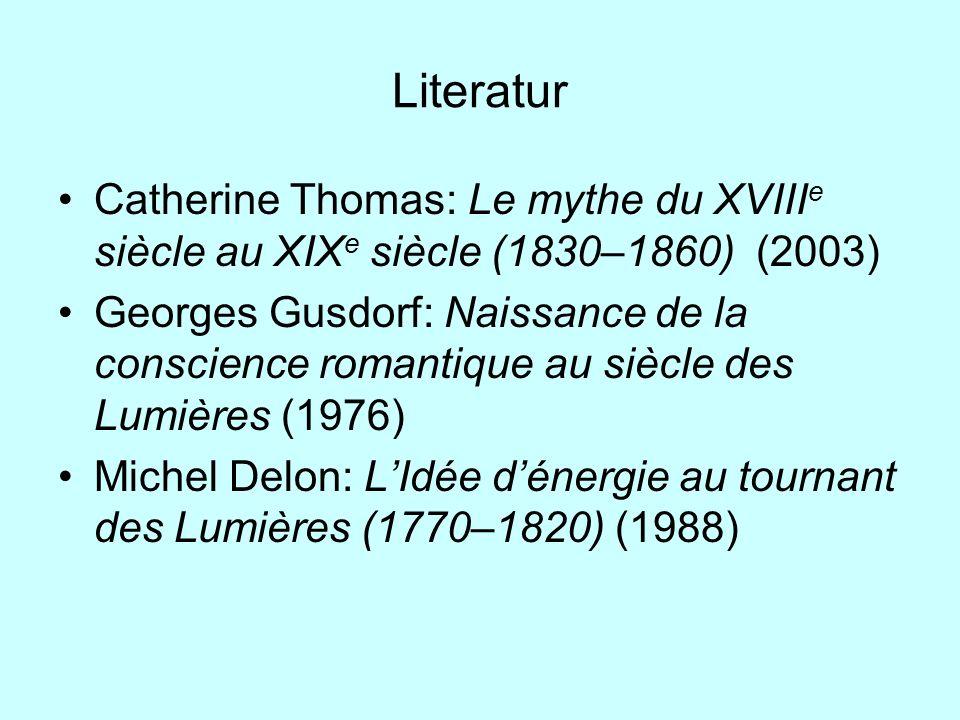Literatur Catherine Thomas: Le mythe du XVIII e siècle au XIX e siècle (1830–1860) (2003) Georges Gusdorf: Naissance de la conscience romantique au si