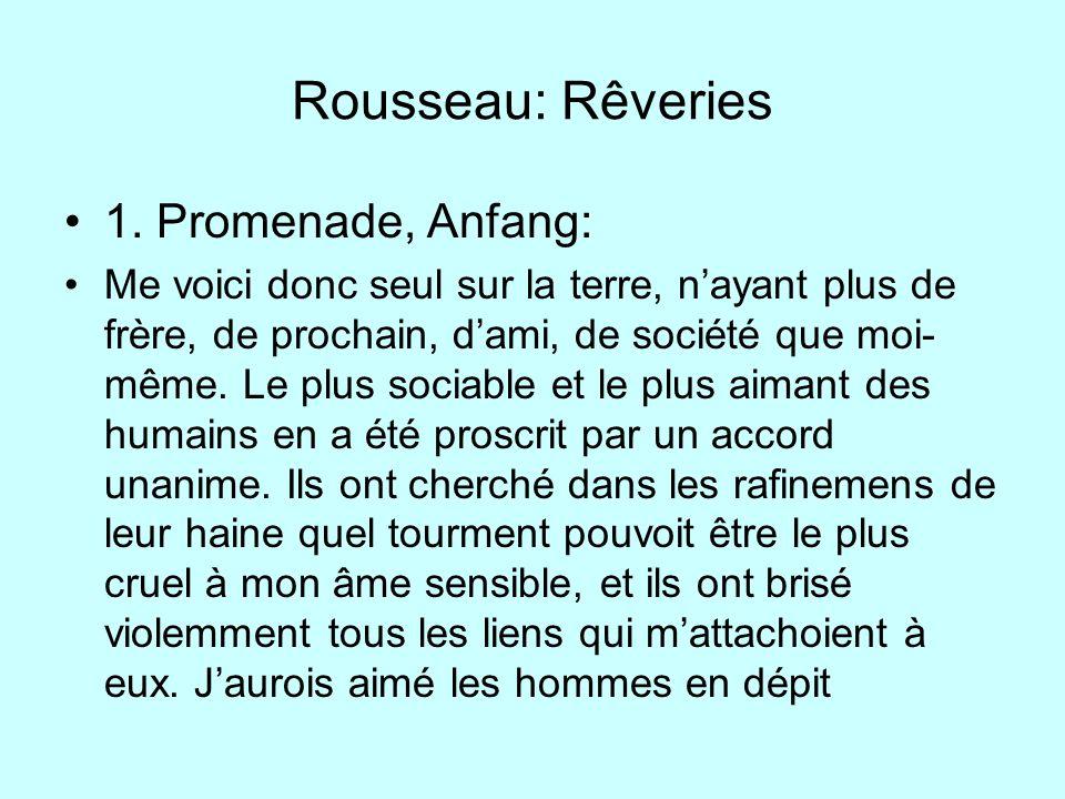 Rousseau: Rêveries 1. Promenade, Anfang: Me voici donc seul sur la terre, nayant plus de frère, de prochain, dami, de société que moi- même. Le plus s