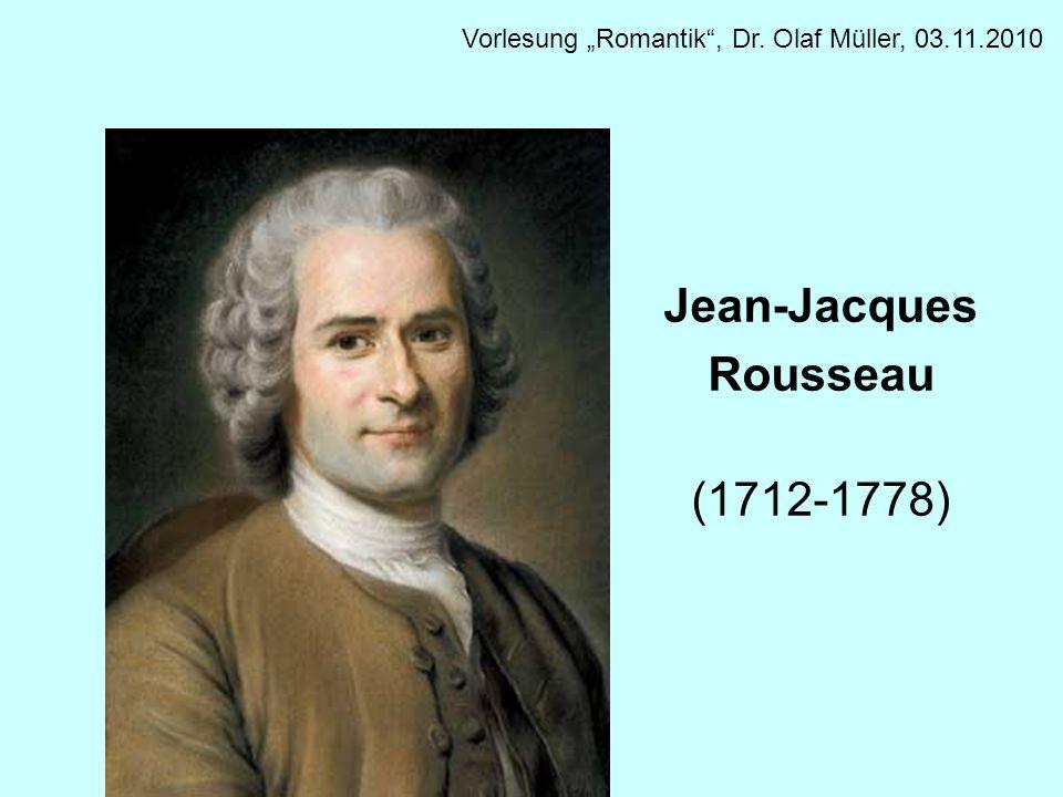 Jean-Jacques Rousseau (1712-1778) Vorlesung Romantik, Dr. Olaf Müller, 03.11.2010