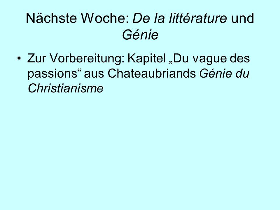 Nächste Woche: De la littérature und Génie Zur Vorbereitung: Kapitel Du vague des passions aus Chateaubriands Génie du Christianisme