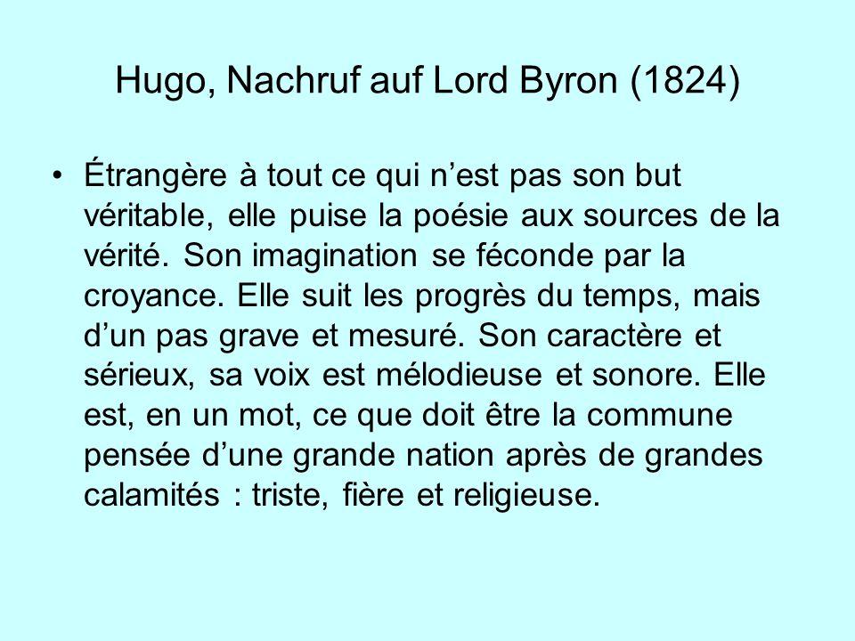 Hugo, Nachruf auf Lord Byron (1824) Étrangère à tout ce qui nest pas son but véritable, elle puise la poésie aux sources de la vérité. Son imagination