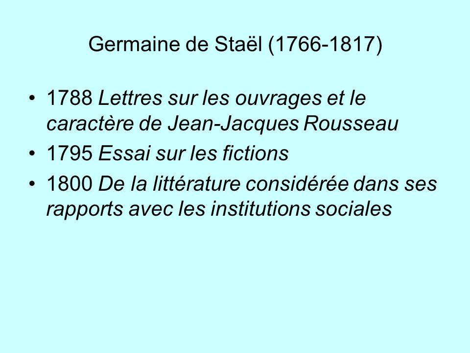 Germaine de Staël (1766-1817) 1788 Lettres sur les ouvrages et le caractère de Jean-Jacques Rousseau 1795 Essai sur les fictions 1800 De la littératur