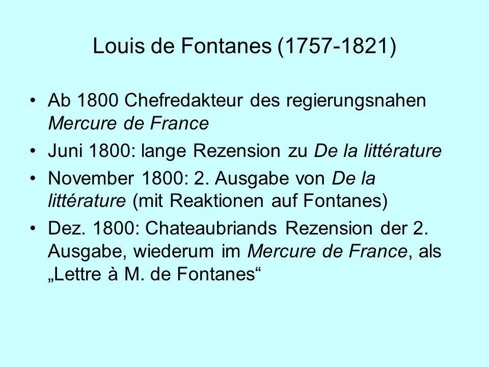 Louis de Fontanes (1757-1821) Ab 1800 Chefredakteur des regierungsnahen Mercure de France Juni 1800: lange Rezension zu De la littérature November 180