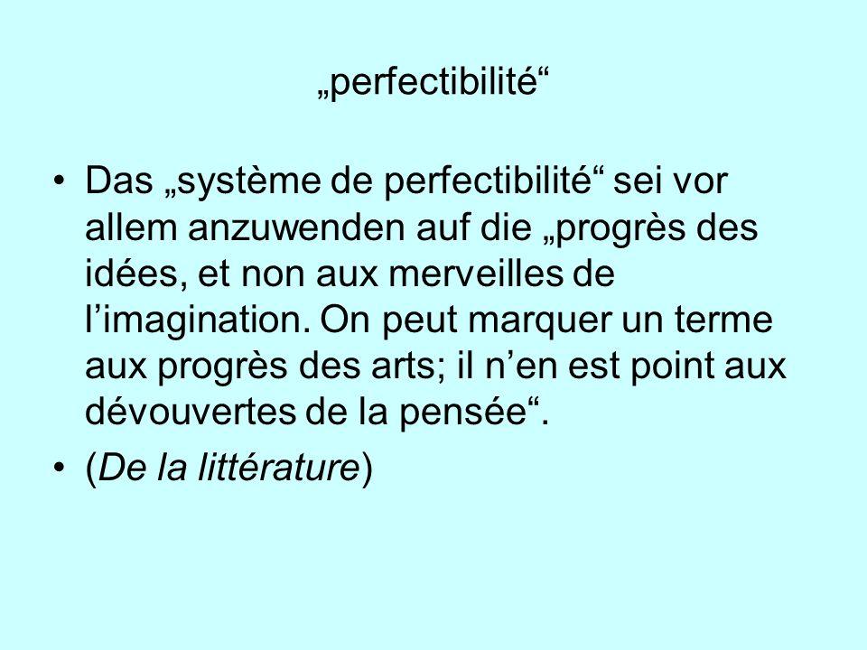 perfectibilité Das système de perfectibilité sei vor allem anzuwenden auf die progrès des idées, et non aux merveilles de limagination. On peut marque