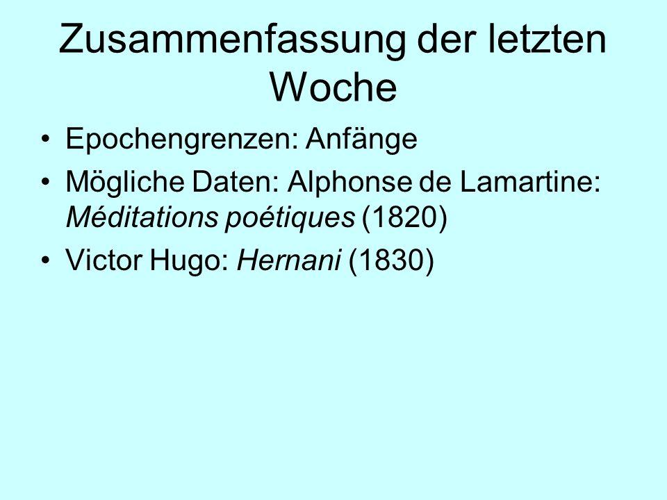 Zusammenfassung der letzten Woche Epochengrenzen: Anfänge Mögliche Daten: Alphonse de Lamartine: Méditations poétiques (1820) Victor Hugo: Hernani (18