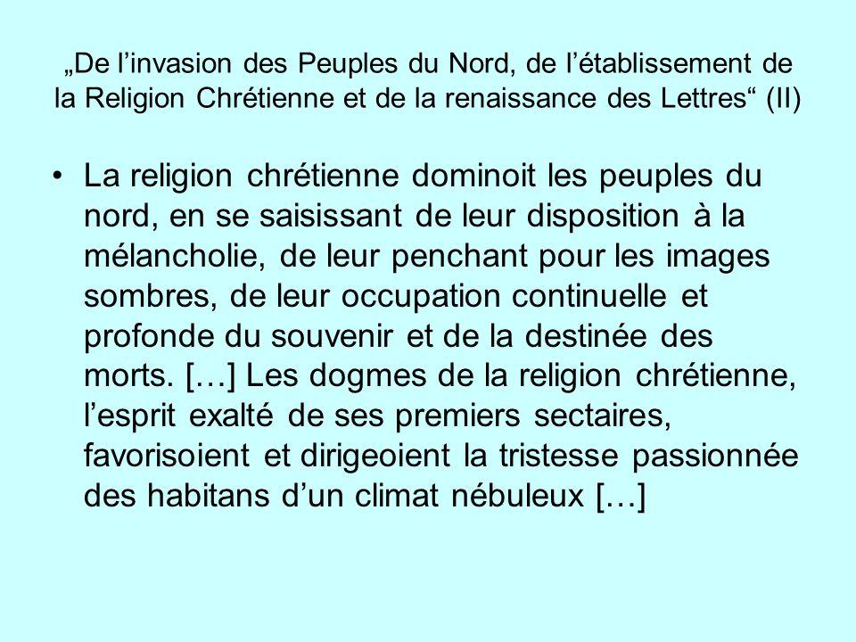 De linvasion des Peuples du Nord, de létablissement de la Religion Chrétienne et de la renaissance des Lettres (II) La religion chrétienne dominoit le