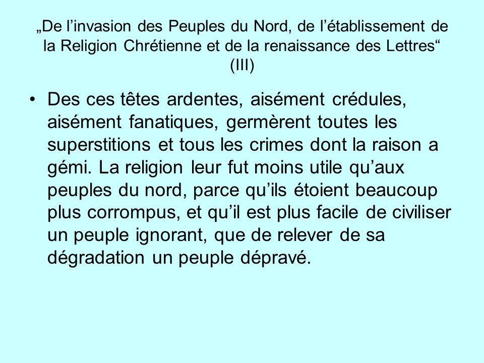 De linvasion des Peuples du Nord, de létablissement de la Religion Chrétienne et de la renaissance des Lettres (III) Des ces têtes ardentes, aisément