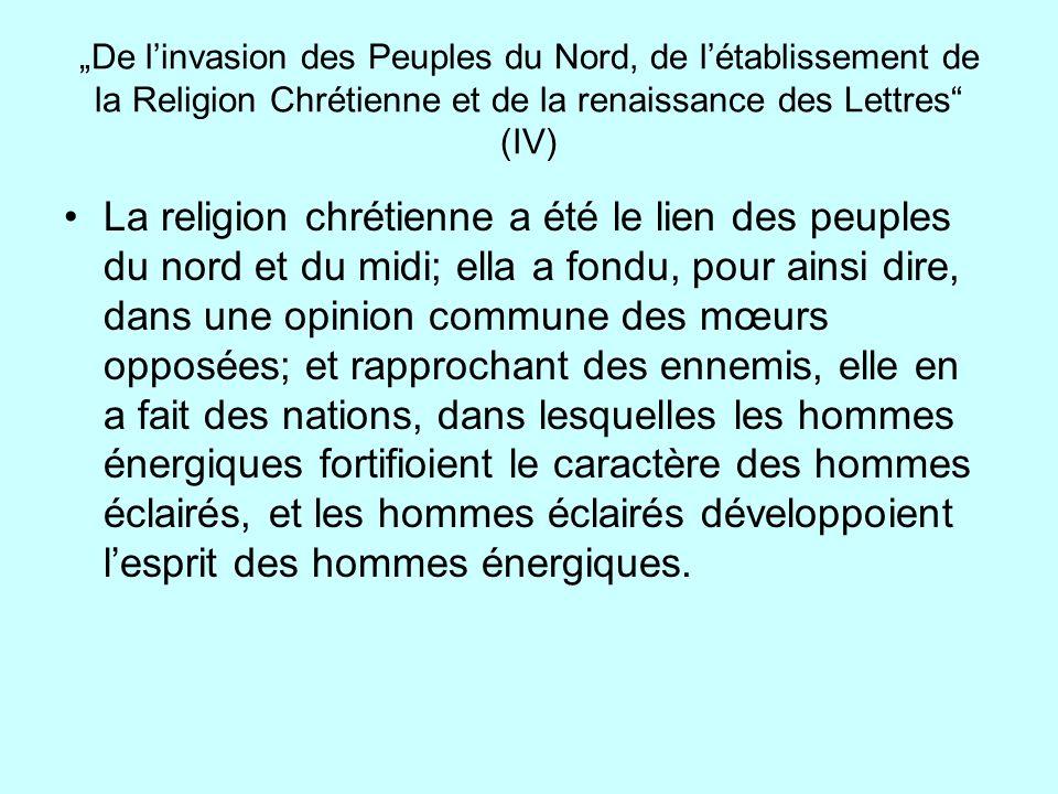 De linvasion des Peuples du Nord, de létablissement de la Religion Chrétienne et de la renaissance des Lettres (IV) La religion chrétienne a été le li