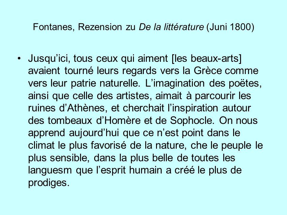 Fontanes, Rezension zu De la littérature (Juni 1800) Jusquici, tous ceux qui aiment [les beaux-arts] avaient tourné leurs regards vers la Grèce comme