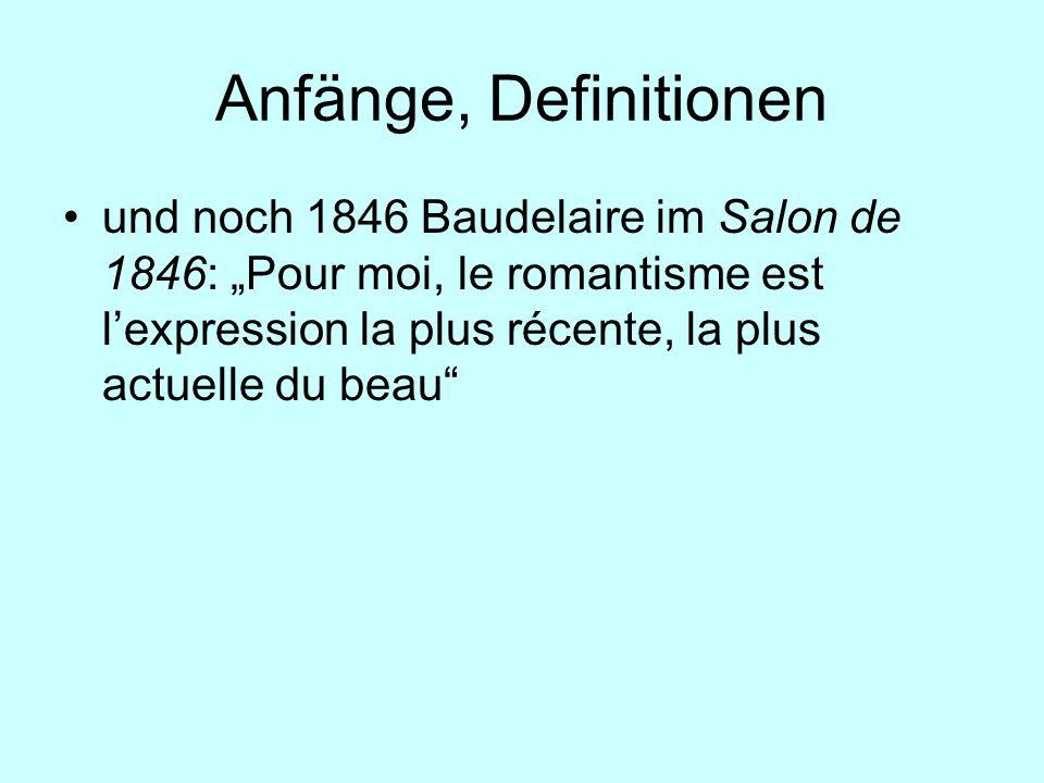 Anfänge, Definitionen und noch 1846 Baudelaire im Salon de 1846: Pour moi, le romantisme est lexpression la plus récente, la plus actuelle du beau