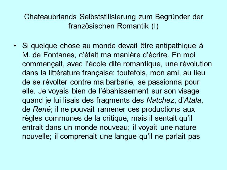 Chateaubriands Selbststilisierung zum Begründer der französischen Romantik (I) Si quelque chose au monde devait être antipathique à M. de Fontanes, cé