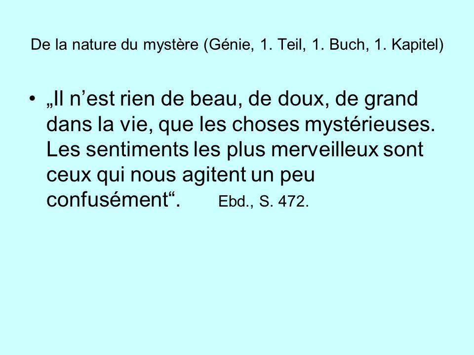 De la nature du mystère (Génie, 1. Teil, 1. Buch, 1. Kapitel) Il nest rien de beau, de doux, de grand dans la vie, que les choses mystérieuses. Les se