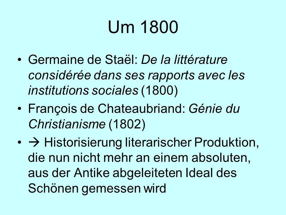 Um 1800 Germaine de Staël: De la littérature considérée dans ses rapports avec les institutions sociales (1800) François de Chateaubriand: Génie du Ch