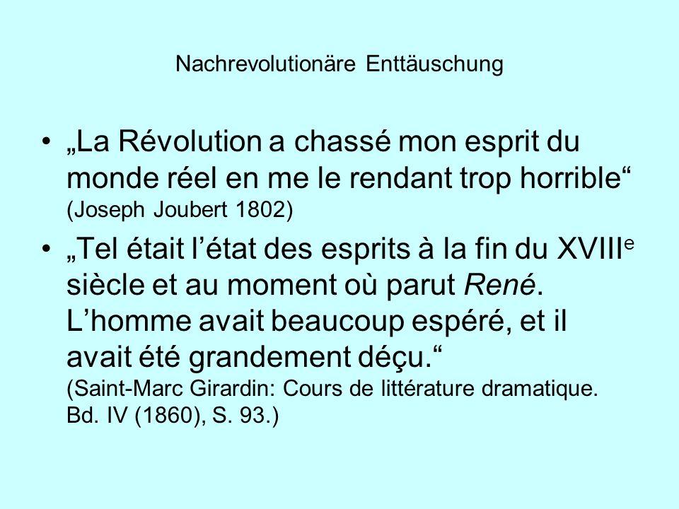 Nachrevolutionäre Enttäuschung La Révolution a chassé mon esprit du monde réel en me le rendant trop horrible (Joseph Joubert 1802) Tel était létat de