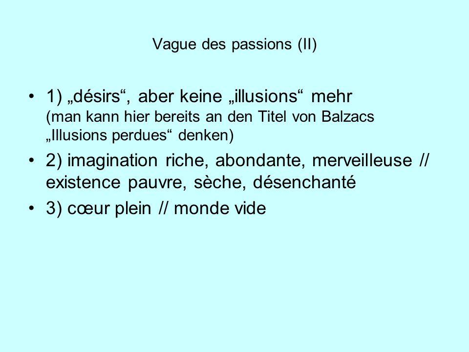 Vague des passions (II) 1) désirs, aber keine illusions mehr (man kann hier bereits an den Titel von Balzacs Illusions perdues denken) 2) imagination