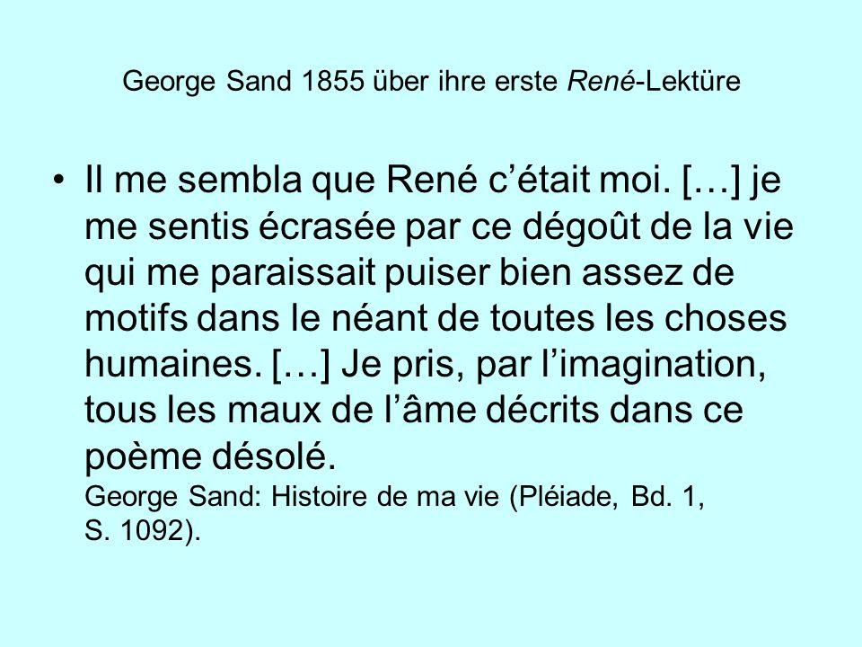 George Sand 1855 über ihre erste René-Lektüre Il me sembla que René cétait moi. […] je me sentis écrasée par ce dégoût de la vie qui me paraissait pui