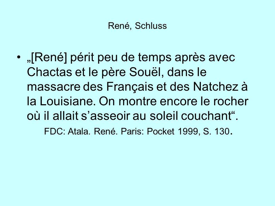 René, Schluss [René] périt peu de temps après avec Chactas et le père Souël, dans le massacre des Français et des Natchez à la Louisiane. On montre en