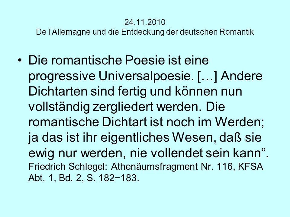 24.11.2010 De lAllemagne und die Entdeckung der deutschen Romantik Die romantische Poesie ist eine progressive Universalpoesie. […] Andere Dichtarten