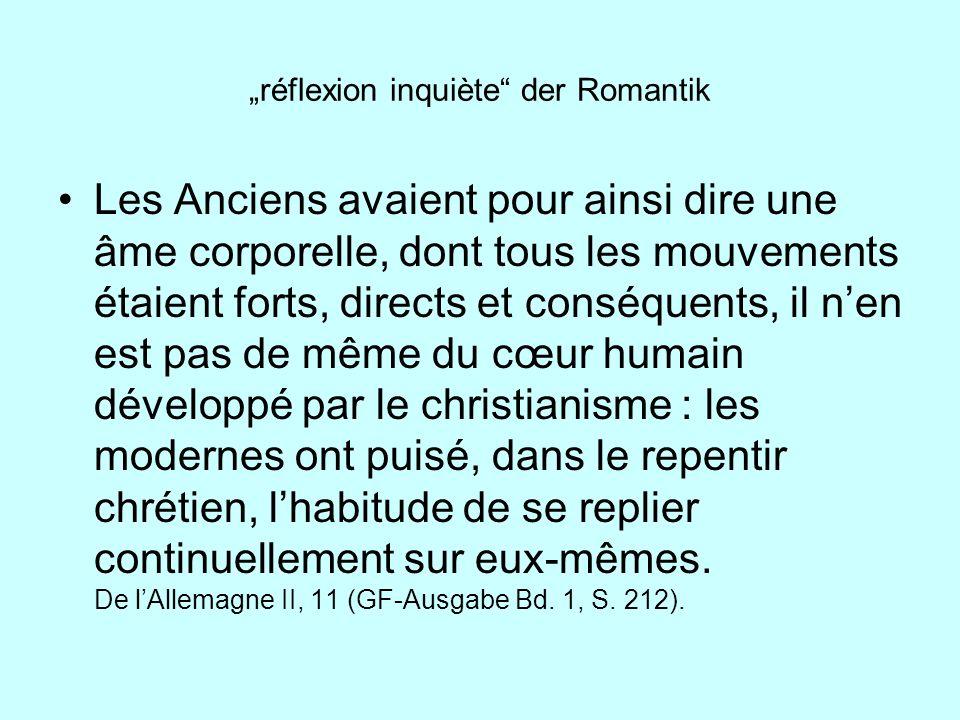 réflexion inquiète der Romantik Les Anciens avaient pour ainsi dire une âme corporelle, dont tous les mouvements étaient forts, directs et conséquents