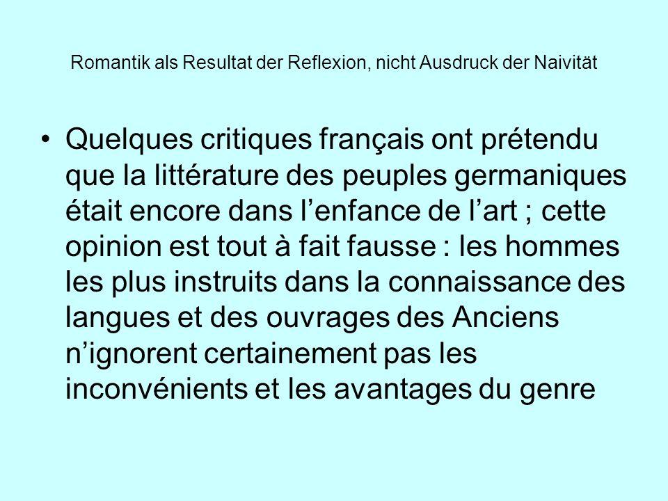 Romantik als Resultat der Reflexion, nicht Ausdruck der Naivität Quelques critiques français ont prétendu que la littérature des peuples germaniques é