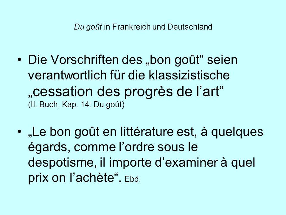 Du goût in Frankreich und Deutschland Die Vorschriften des bon goût seien verantwortlich für die klassizistische cessation des progrès de lart (II. Bu