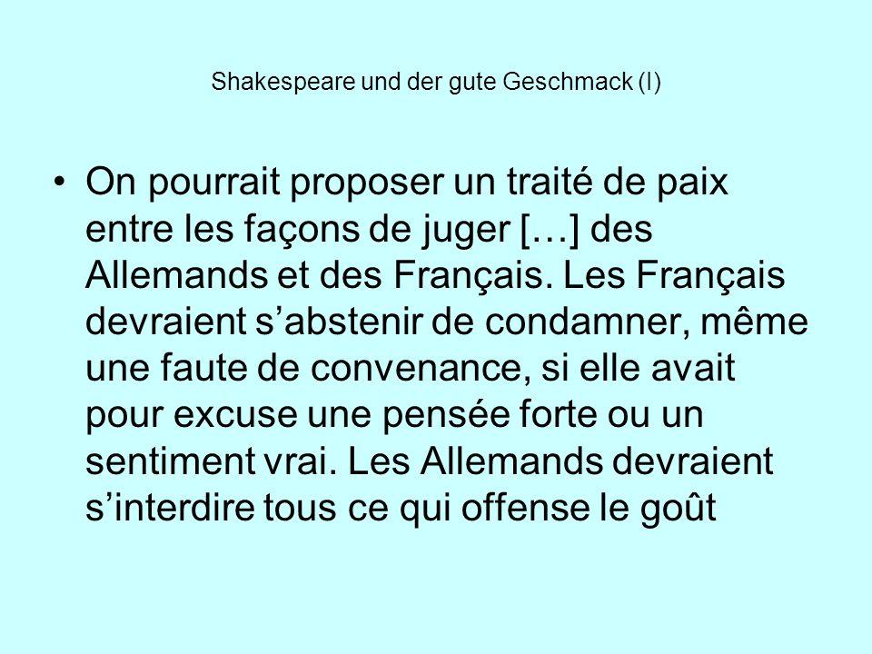 Shakespeare und der gute Geschmack (I) On pourrait proposer un traité de paix entre les façons de juger […] des Allemands et des Français. Les Françai