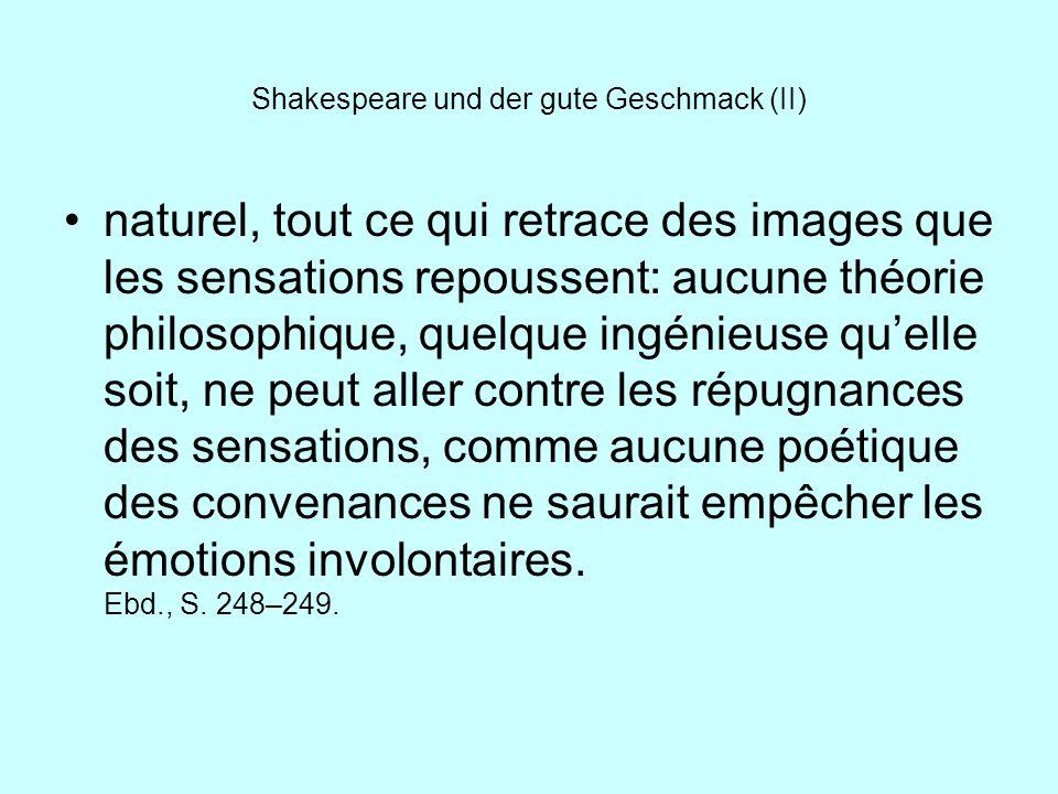 Shakespeare und der gute Geschmack (II) naturel, tout ce qui retrace des images que les sensations repoussent: aucune théorie philosophique, quelque i