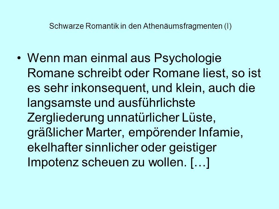 Schwarze Romantik in den Athenäumsfragmenten (I) Wenn man einmal aus Psychologie Romane schreibt oder Romane liest, so ist es sehr inkonsequent, und k