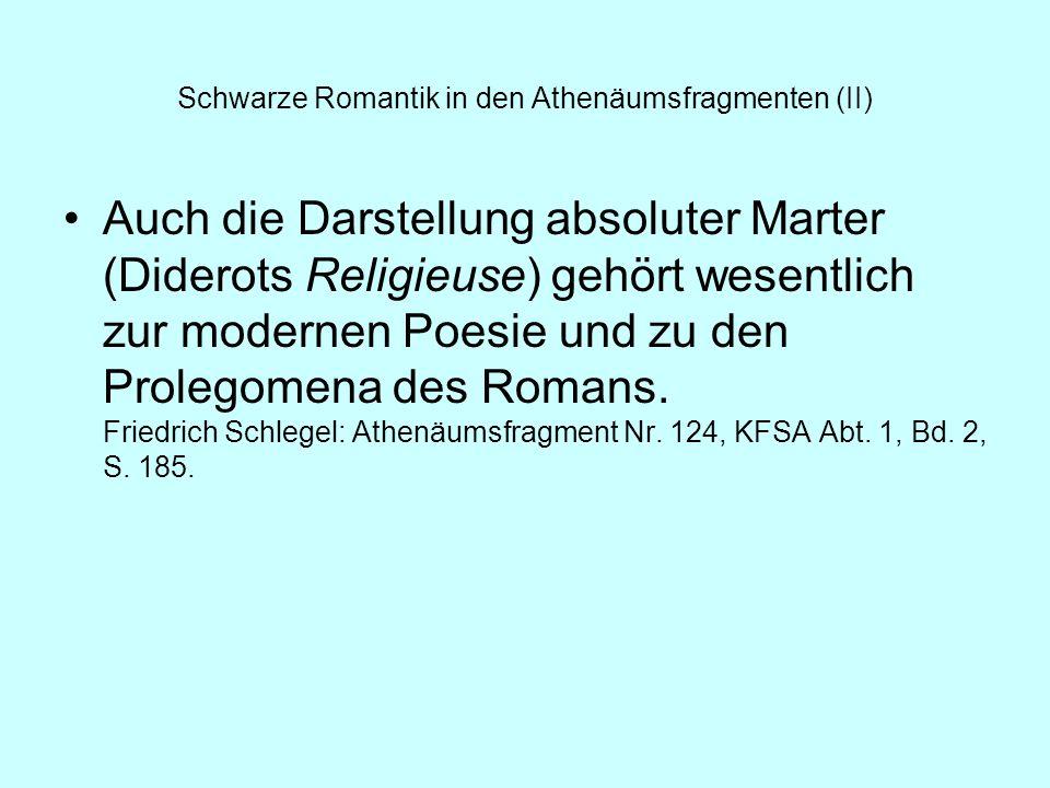 Schwarze Romantik in den Athenäumsfragmenten (II) Auch die Darstellung absoluter Marter (Diderots Religieuse) gehört wesentlich zur modernen Poesie un