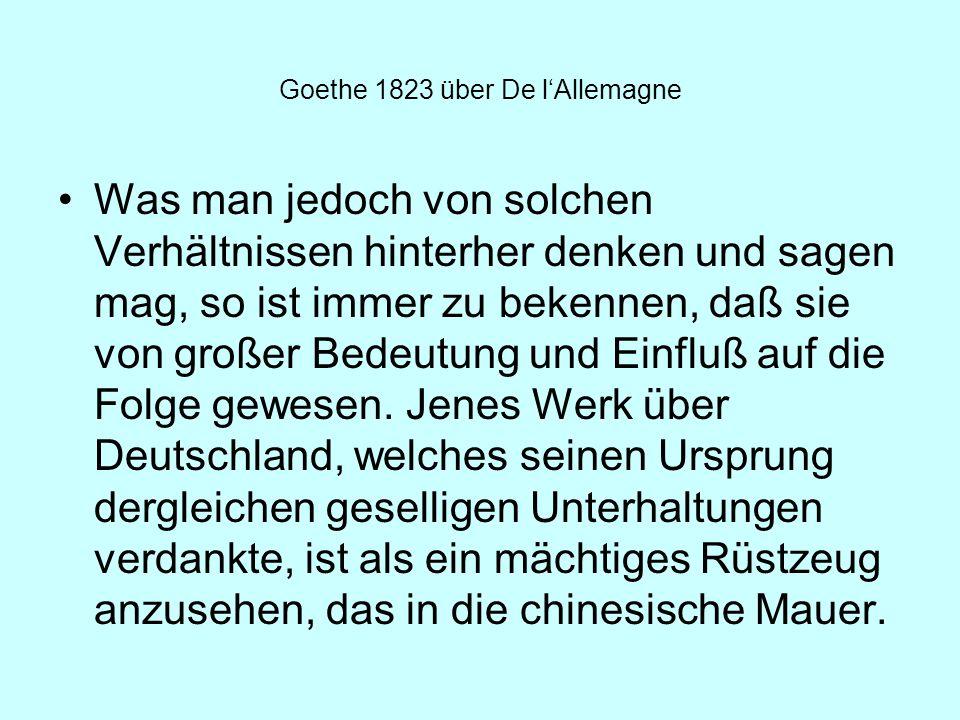 Goethe 1823 über De lAllemagne Was man jedoch von solchen Verhältnissen hinterher denken und sagen mag, so ist immer zu bekennen, daß sie von großer B