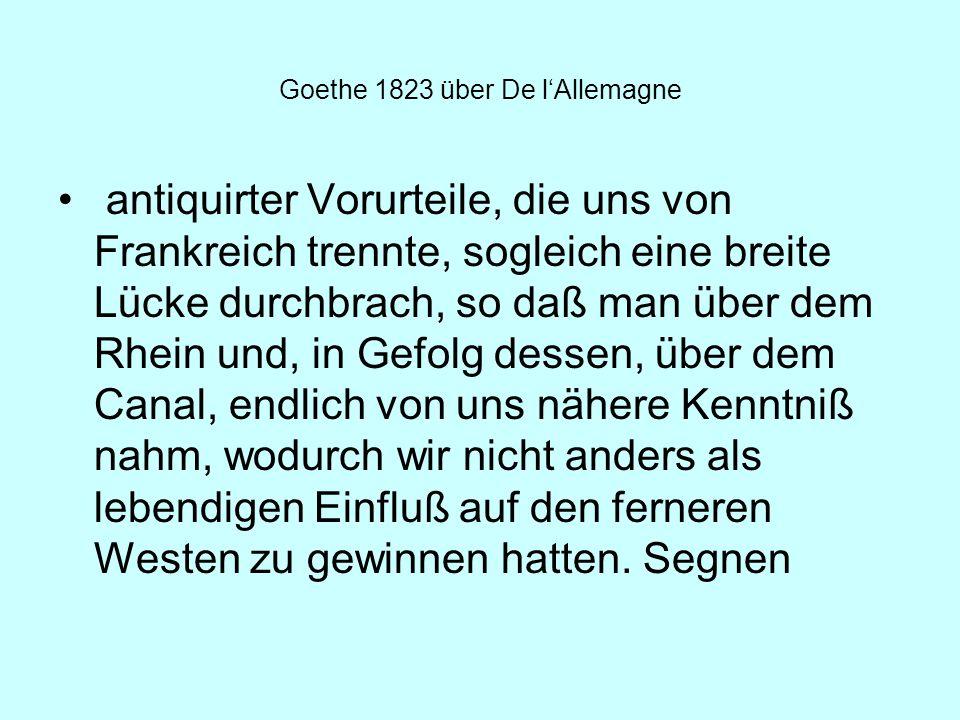 Goethe 1823 über De lAllemagne antiquirter Vorurteile, die uns von Frankreich trennte, sogleich eine breite Lücke durchbrach, so daß man über dem Rhei