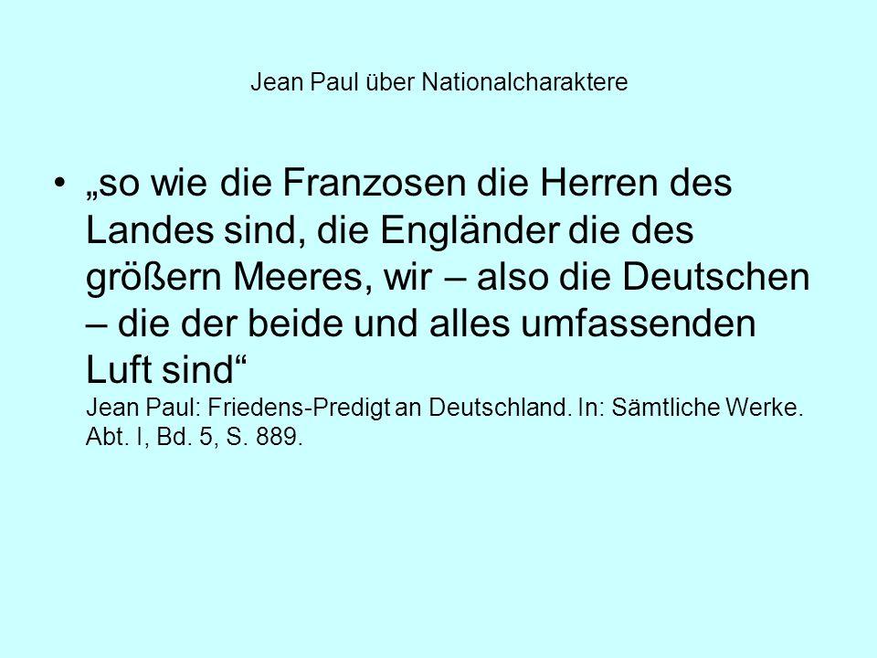 Jean Paul über Nationalcharaktere so wie die Franzosen die Herren des Landes sind, die Engländer die des größern Meeres, wir – also die Deutschen – di