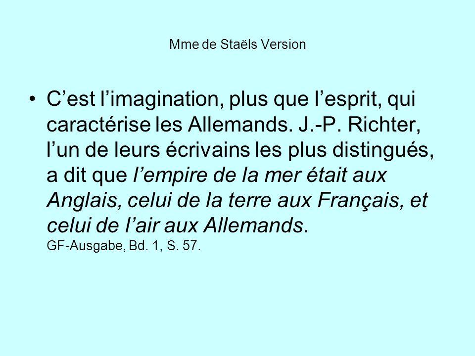 Mme de Staëls Version Cest limagination, plus que lesprit, qui caractérise les Allemands. J.-P. Richter, lun de leurs écrivains les plus distingués, a