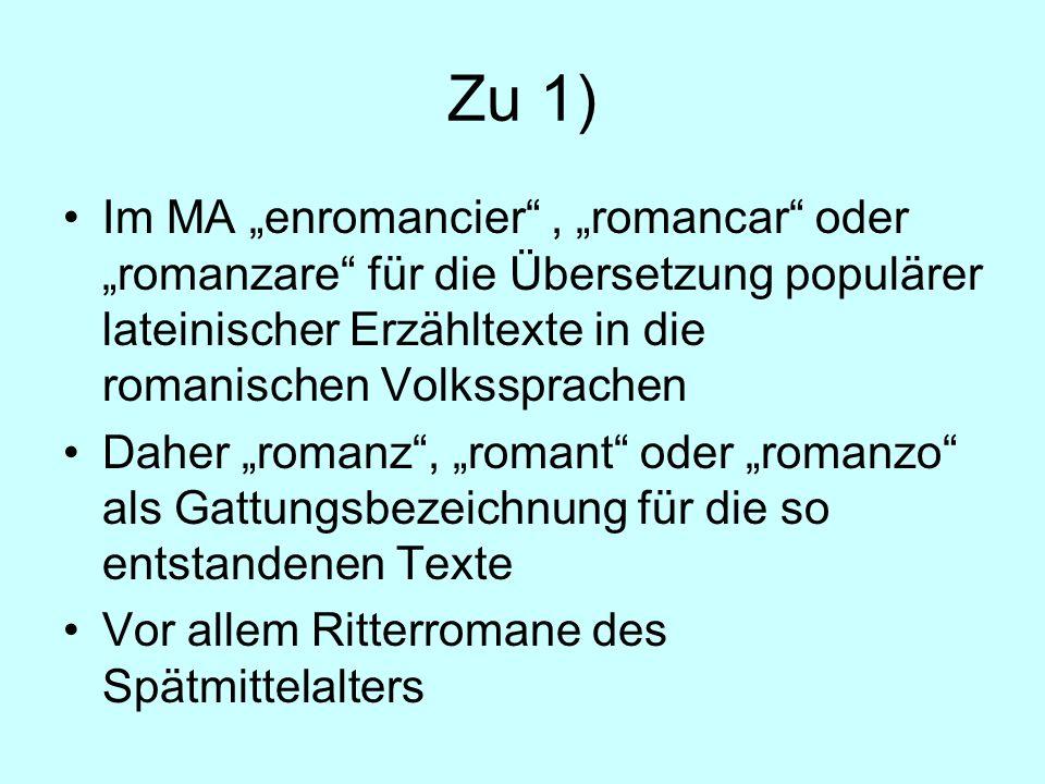 Zu 1) Im MA enromancier, romancar oder romanzare für die Übersetzung populärer lateinischer Erzähltexte in die romanischen Volkssprachen Daher romanz,