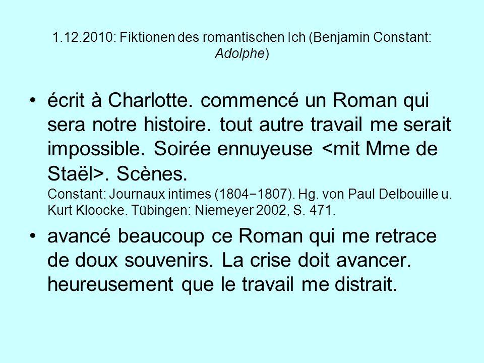 1.12.2010: Fiktionen des romantischen Ich (Benjamin Constant: Adolphe) écrit à Charlotte. commencé un Roman qui sera notre histoire. tout autre travai