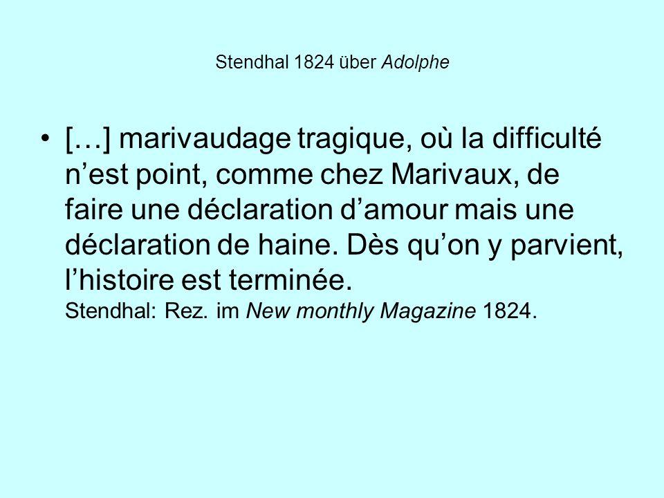 Stendhal 1824 über Adolphe […] marivaudage tragique, où la difficulté nest point, comme chez Marivaux, de faire une déclaration damour mais une déclar