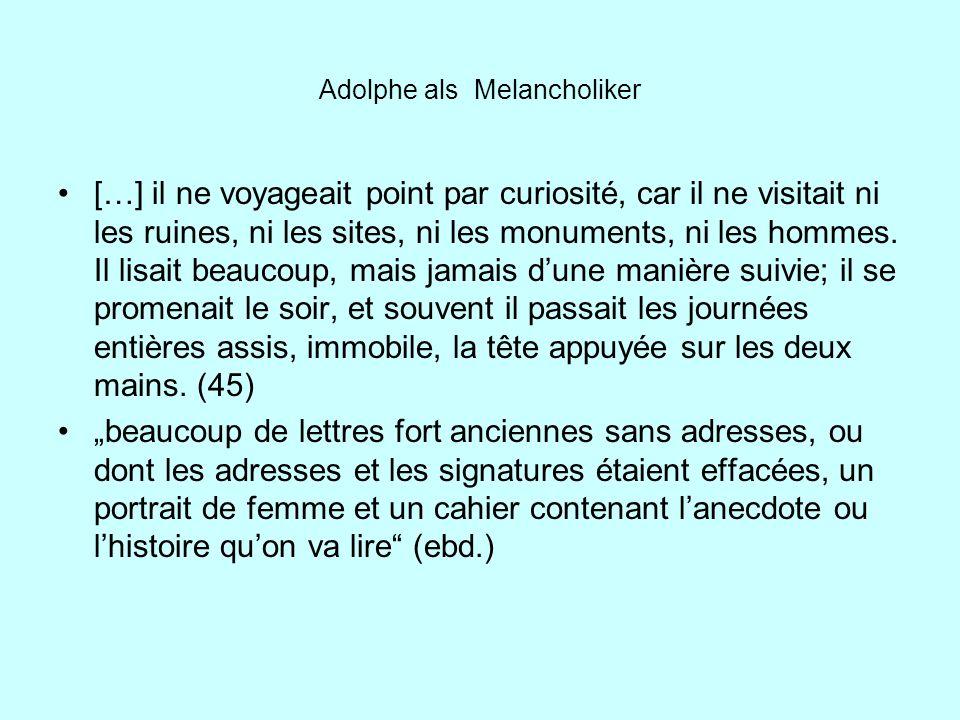 Adolphe als Melancholiker […] il ne voyageait point par curiosité, car il ne visitait ni les ruines, ni les sites, ni les monuments, ni les hommes. Il