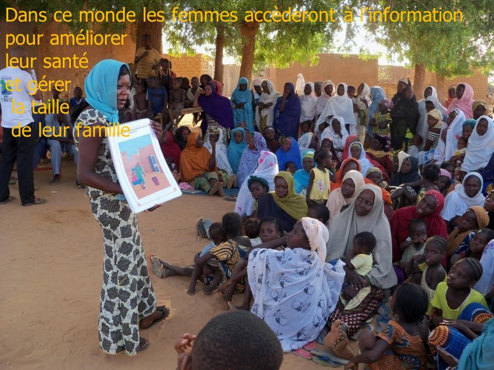 Dans ce monde les femmes accèderont à linformation pour améliorer leur santé et gérer la taille de leur famille