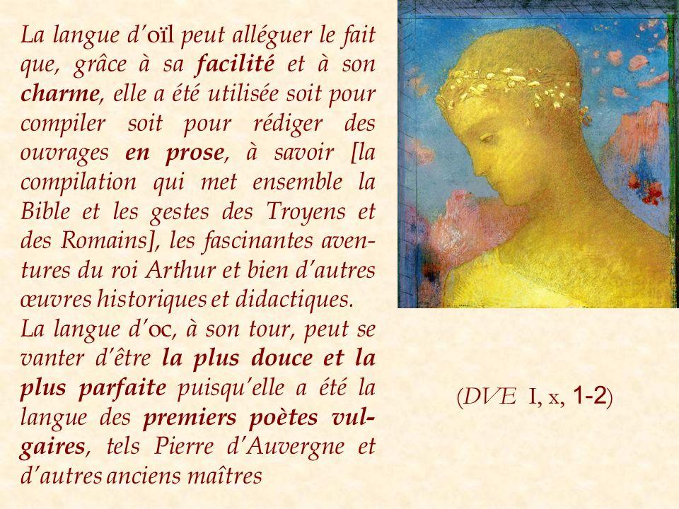 La langue d oïl peut alléguer le fait que, grâce à sa facilité et à son charme, elle a été utilisée soit pour compiler soit pour rédiger des ouvrages