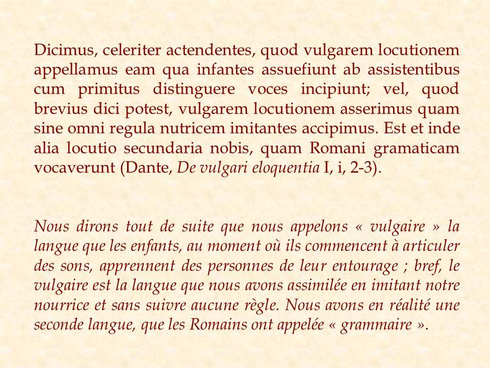 Dicimus, celeriter actendentes, quod vulgarem locutionem appellamus eam qua infantes assuefiunt ab assistentibus cum primitus distinguere voces incipi