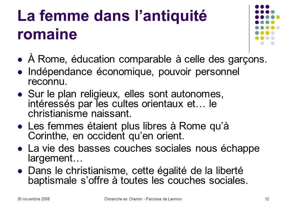 30 novembre 2008Dimanche en Chemin - Paroisse de Lannion12 La femme dans lantiquité romaine À Rome, éducation comparable à celle des garçons. Indépend