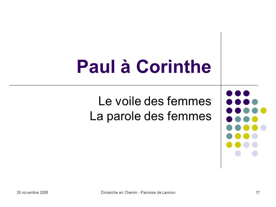 30 novembre 2008Dimanche en Chemin - Paroisse de Lannion17 Paul à Corinthe Le voile des femmes La parole des femmes