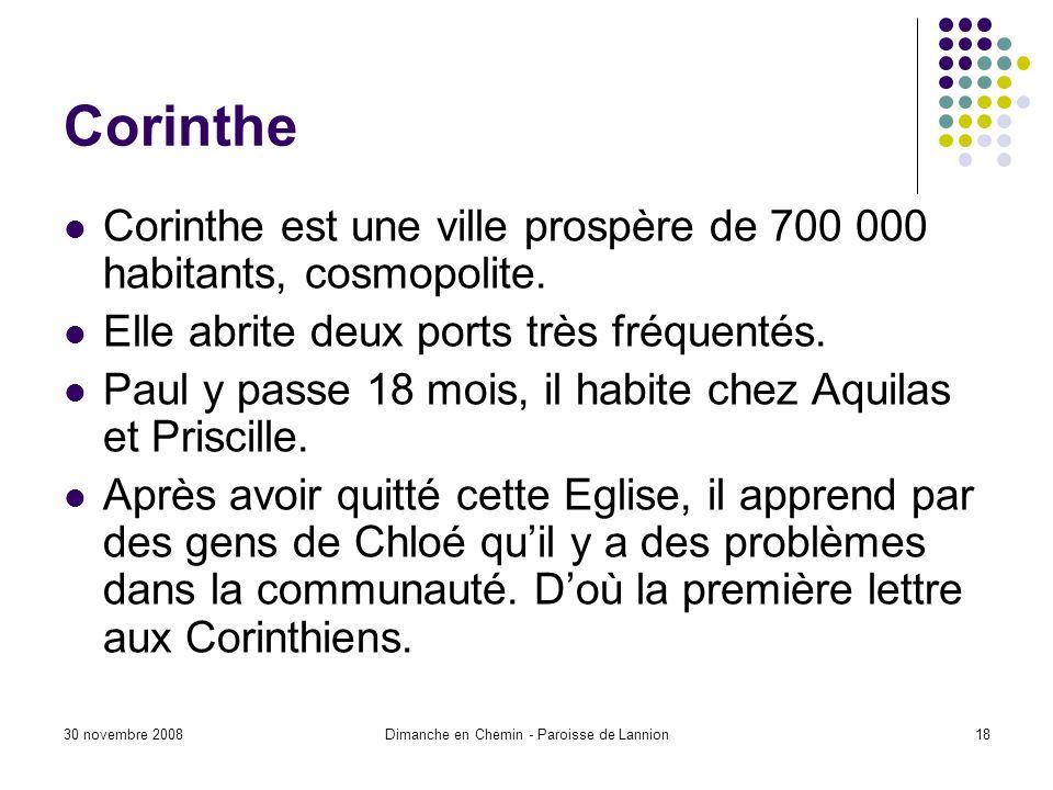 30 novembre 2008Dimanche en Chemin - Paroisse de Lannion18 Corinthe Corinthe est une ville prospère de 700 000 habitants, cosmopolite.