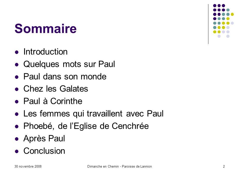 30 novembre 2008Dimanche en Chemin - Paroisse de Lannion2 Sommaire Introduction Quelques mots sur Paul Paul dans son monde Chez les Galates Paul à Cor