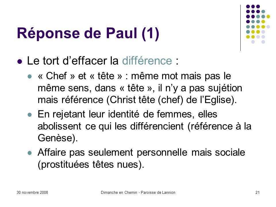 30 novembre 2008Dimanche en Chemin - Paroisse de Lannion21 Réponse de Paul (1) Le tort deffacer la différence : « Chef » et « tête » : même mot mais pas le même sens, dans « tête », il ny a pas sujétion mais référence (Christ tête (chef) de lEglise).