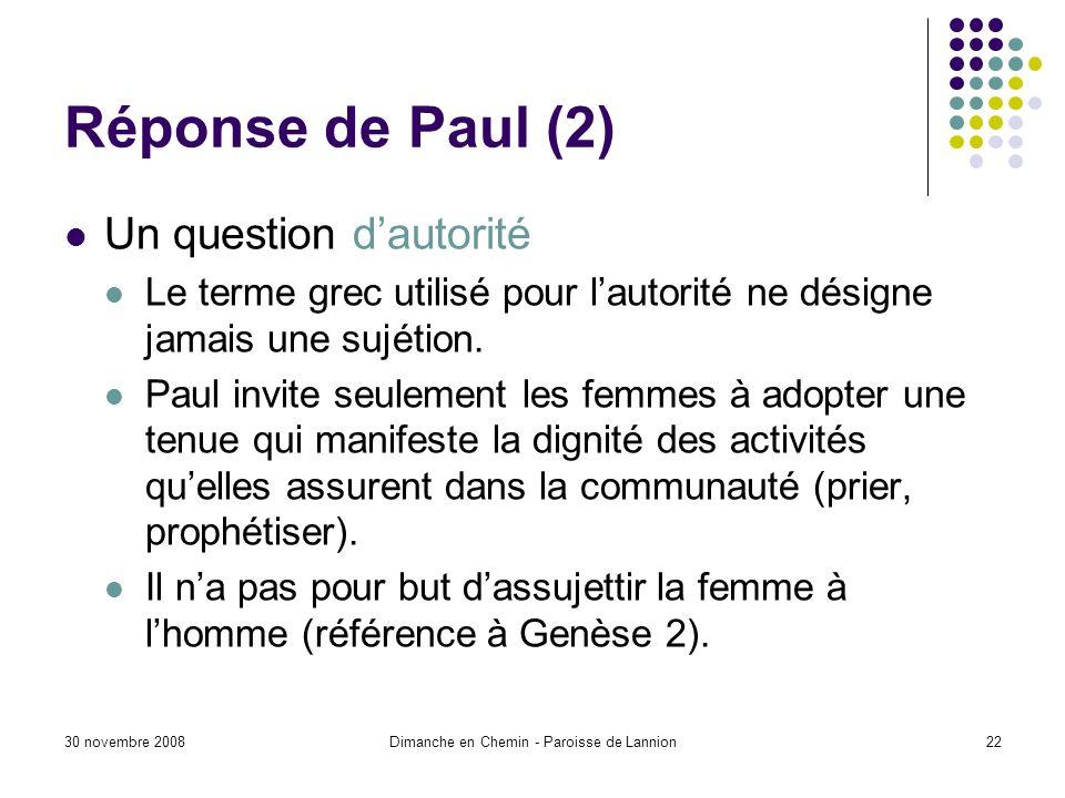 30 novembre 2008Dimanche en Chemin - Paroisse de Lannion22 Réponse de Paul (2) Un question dautorité Le terme grec utilisé pour lautorité ne désigne jamais une sujétion.